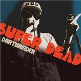 DARTHREIDER 『SUPER DEAD』