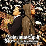 NOTORIOUS & AP-K 『COAX A FIRE INTO BURNING』