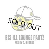 BES 『BES ILL LOUNGE PART 2 : mix by DJ GEORGE』