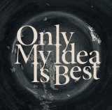 切刃 『Only My Idea Is Best』